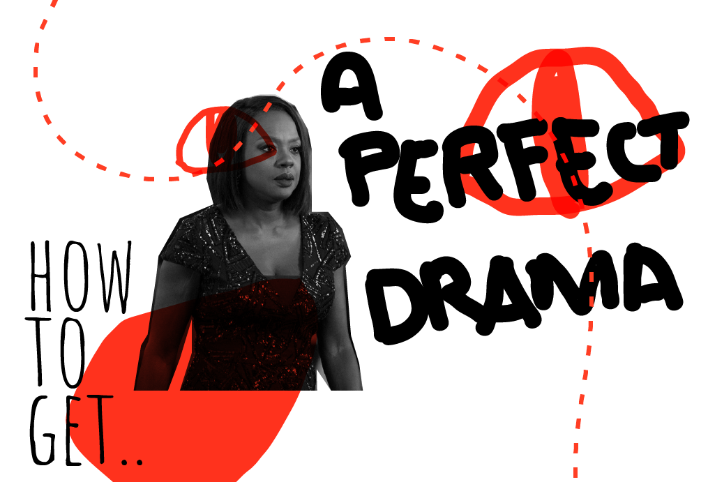 How to get…a perfect drama!