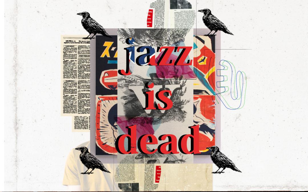 JAZZ IS DEAD! Lunga vita al Jazz
